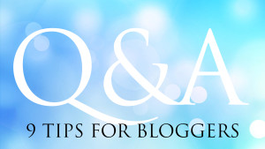 Q&A: 9 Tips for Bloggers