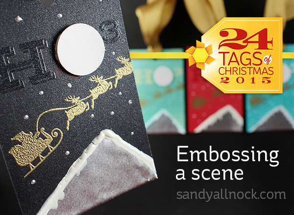 24 Tags of Christmas 2015: Embossing a Scene