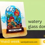 Mermaid Week #3: Watery Glass Dome
