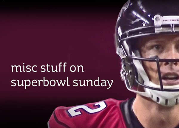 Superbowl, BHM, and coming up…