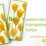 DT Bloghop! Watercolor Flowers Series #25: Watercoloring Transparent Tulips