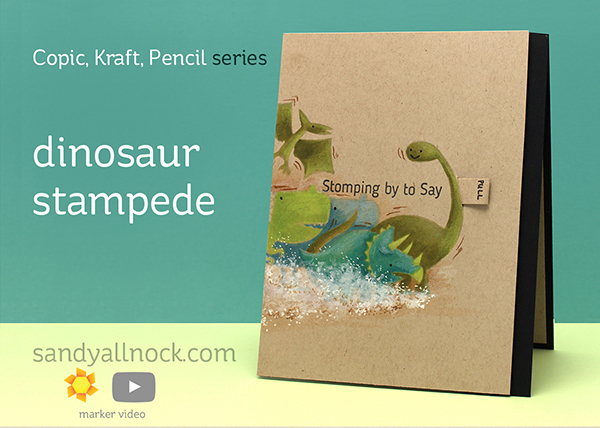 TWO videos today! Copic + Pencil + Kraft: Dinosaur Stampede plus….