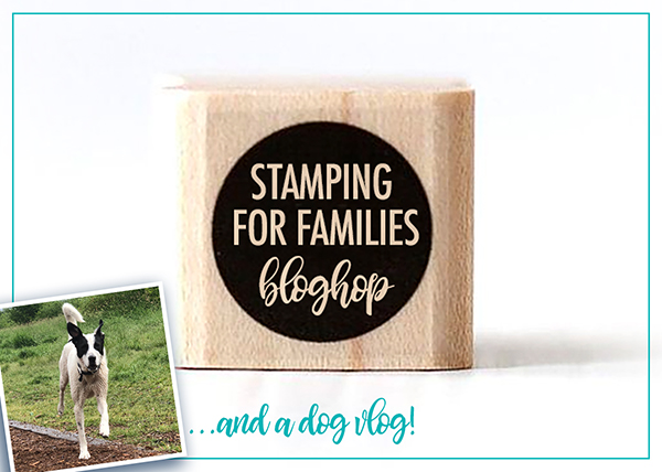 Stamping for Families Bloghop – and a wee dog vlog!
