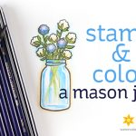 Stamp and Color a Mason Jar (Inktense pencils on Neenah!)