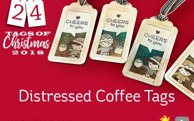 24 Tags of Christmas 2018: #6 Distressed Coffee Tags