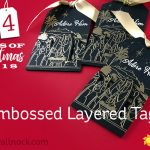 24 Tags of Christmas 2018: #2 Embossed Layered Tags
