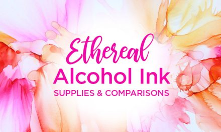 Alcohol inks: supplies and comparisons